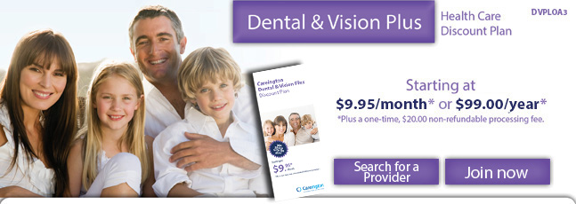 Careington Dental and Vision Pkus discount plan - $9.95/month or $99.00/year